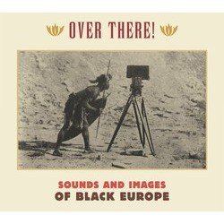 Over There! Sounds And Images From Black Europe