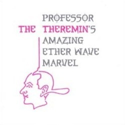 The Theremin: Professor Theremin's Amazing Ether Wave Marvel 声带 (Ferde Grofé Sr., Miklós Rózsa) - CD封面