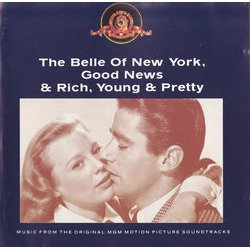 The Belle of New York / Good News / Rich, Young & Pretty Μουσική υπόκρουση (B.G.DeSylva , Nicholas Brodszky, Lew Brown, Sammy Cahn, Original Cast, Ray Henderson, Johnny Mercer, Harry Warren) - Κάλυμμα CD
