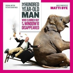 The Hundred Year-Old Man Who Climbed Out of the Window and Disappeared Soundtrack (Matti Bye) - CD cover