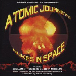 Atomic Journeys / Nukes in Space Soundtrack  (John W. Morgan, William T. Stromberg) - CD cover
