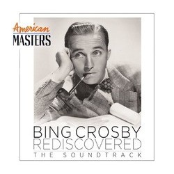 American Masters: Bing Crosby Rediscovered - The Soundtrack Ścieżka dźwiękowa (Various Artists, Bing Crosby) - Okładka CD