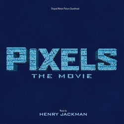Pixels The Movie Soundtrack (Henry Jackman) - Carátula
