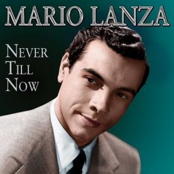 Never Till Now - Mario Lanza - Mario Lanza, Various Artists - 04/03/2016