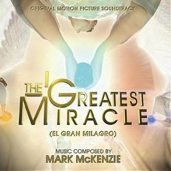 The Greatest Miracle Colonna sonora (Mark McKenzie) - Copertina del CD