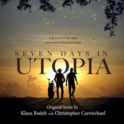Seven Days in Utopia Soundtrack (Klaus Badelt, Christopher Carmichael) - Car�tula