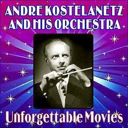Unforgettable Movies - Andre Kostelanetz - Andre Kostelanetz, Various Artists - 15/08/2016