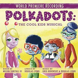 Polkadots: The Cool Kids Musical Soundtrack (Greg Borowsky, Douglas Lyons, Douglas Lyons) - Carátula