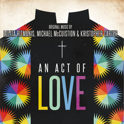 An Act of Love - Lolita Ritmanis, Michael McCuistion, Kristopher Carter - 03/02/2017