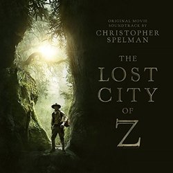 The Lost City of Z - Christopher Spelman - 07/04/2017