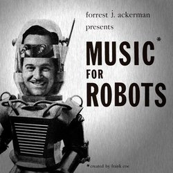 Music for Robots - Forrest James Ackerman, Frank Allison Coe - 19/05/2017