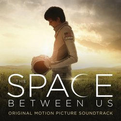 The Space Between Us - Andrew Lockington - 07/04/2017
