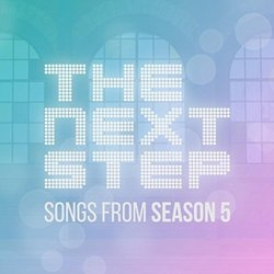 The Next Step: Songs From Season 5 Soundtrack (The Next Step) - CD cover