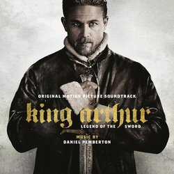 King Arthur: Legend of the Sword - Daniel Pemberton - 21/07/2017
