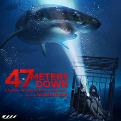 47 Meters Down - Tomandandy  - 28/07/2017