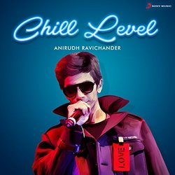 Chill Level : Anirudh Ravichander - Anirudh Ravichander - 04/08/2017