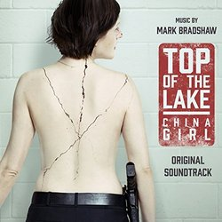 Top of the Lake: China Girl Colonna sonora (Mark Bradshaw) - Copertina del CD