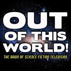 Out of This World! The Dawn of Science Fiction Television Soundtrack (Various Artists) - CD cover