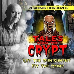 Tales from the Crypt: Let the Punishment Fit the Crime Soundtrack (Vladimir Horunzhy) - CD cover