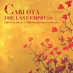 Carlota: The Last Empress Soundtrack (Khyaam Haque) - Carátula