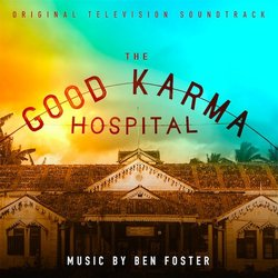 The Good Karma Hospital Soundtrack (Ben Foster) - CD cover