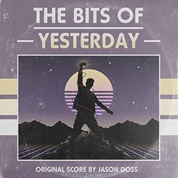 The Bits of Yesterday - Jason Doss - 27/04/2018