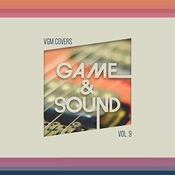 Game & Sound: VGM Covers, Vol. 9 Soundtrack (Game & Sound) - CD cover