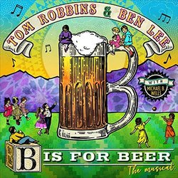 B Is for Beer: The Musical - Tom Robbins, Ben Lee - 12/10/2018