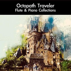 Octopath Traveler Flute & Piano Collections - Various Artists, daigoro789  - 16/11/2018
