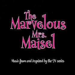 The Marvelous Mrs. Maisel: Music From And Inspired By The TV Series - Various Artists - 12/07/2019