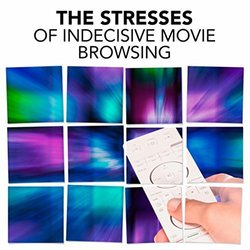 The Stresses of Indecisive Movie Browsing - Various Artists - 07/06/2019