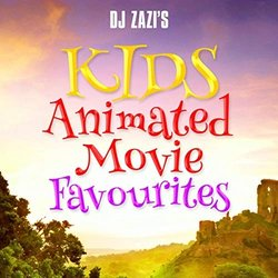 DJ Zazi's Kids Animated Movie Favourites - Various Artists - 07/06/2019