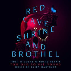 Too Old To Die Young: Red Cave Shrine And Brothel Soundtrack (Cliff Martinez) - CD cover