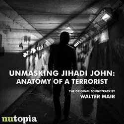 Unmasking Jihadi John: Anatomy of a Terrorist Soundtrack (Walter Mair) - CD cover