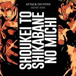 Attack on Titan Season 3 Part 2: Shoukei to Shikabane no Michi From  - Shayne Orok - 02/08/2019