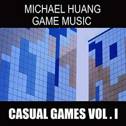 Michael Huang Game Music: Casual Games, Vol.I Soundtrack (Michael Huang) - CD cover