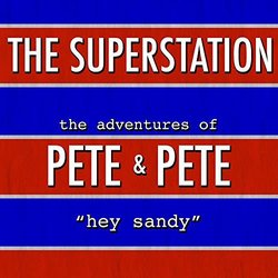 The Adventures of Pete & Pete: Hey Sandy - The Superstation - 04/10/2019