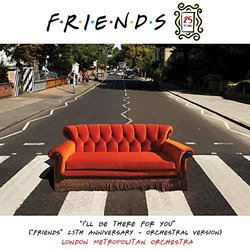Friends 25th Anniversary: I'll Be There for You - Orchestral Version - London Metropolitan Orchestra - 20/09/2019