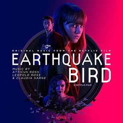 Earthquake Bird - Claudia Sarne, 	Leopold Ross, Atticus Ross	 - 24/01/2020