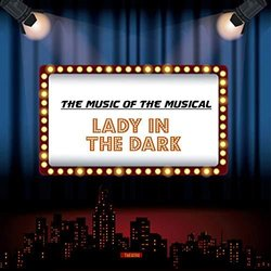 The Music of the Musical Lady in the Dark - Kurt Weill, Ira Gershwin - 06/12/2019