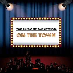 The Music of the Musical On the Town - Adolph Green, 	Betty Comden 	, Leonard Bernstein - 06/12/2019