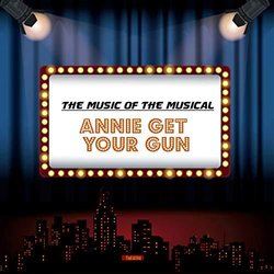 The Music of the Musical Annie Get Your Gun - Irving Berlin, Irving Berlin - 06/12/2019