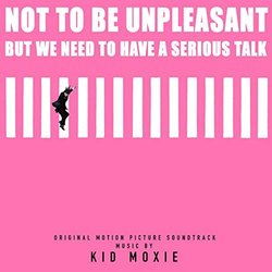 Not to Be Unpleasant, But We Need to Have a Serious Talk - Kid Moxie - 24/01/2020