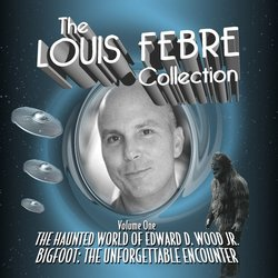 The Haunted World Of Edward D. Wood Jr. / Bigfoot: The Unforgettable Encounter - Louis Febre - 17/04/2020