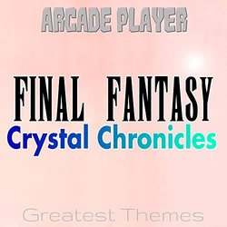 Final Fantasy Crystal Chronicles - The Greatest Themes - Arcade Player