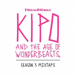 Kipo and the Age of Wonderbeasts: Season 3 Mixtape Soundtrack (Various Artists, Daniel Rojas) - Carátula